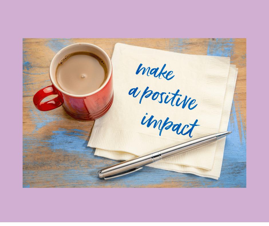make a positive impact